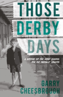 Those Derby Days : A History of the Derby School for the Partially Sighted, Paperback Book