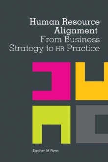 Human Resource Alignment : From Business Strategy to HR Practice, Paperback / softback Book
