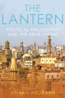 The Lantern : Political Philosophy and The Arab Spring, Paperback Book