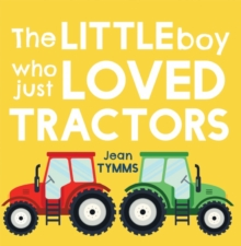The Little Boy Who Just Loved Tractors, Paperback Book