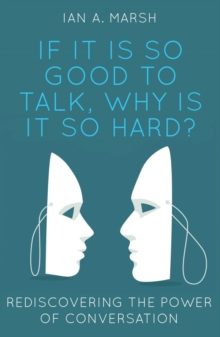 If it is so Good to Talk, Why is it so Hard? : Rediscovering the Power of Conversation, Paperback / softback Book
