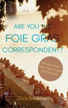 Are You the Foie Gras Correspondent? : Another Slow News Day in South West France, Paperback / softback Book