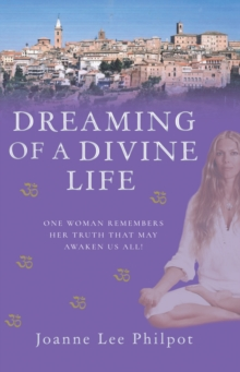 Dreaming of a Divine Life : One Woman Remembers Her Truth That May Awaken Us All!, Paperback Book