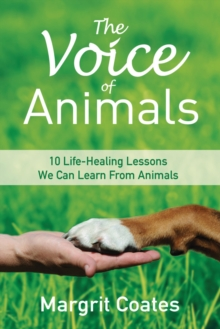 The Voice of Animals : 10 Life-Healing Lessons We Can Learn From Animals, Paperback / softback Book