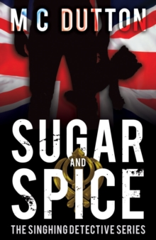 Sugar and Spice : The Singhing Detective Series, Paperback Book