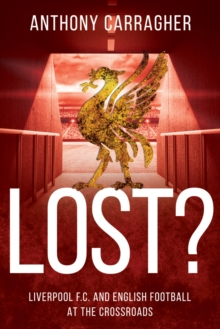 Lost? : Liverpool FC and English Football at the Crossroads, Paperback / softback Book