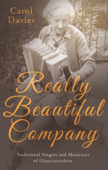 Really Beautiful Company : Traditional Singers and Musicians of Gloucestershire, Paperback Book