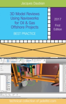 3D Model Reviews Using NavisWorks for Oil & Gas Offshore Projects : Best Practice, Paperback Book