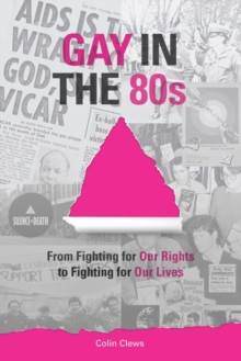 Gay in the 80s : From Fighting our Rights to Fighting for our Lives, Paperback / softback Book