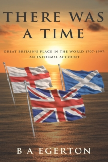 There Was a Time : Great Britain's Place in the World 1707-1997: An Informal Account, Paperback Book