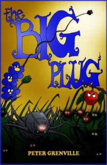 The Big Plug : And How Plants and Spiders Saved the World, Paperback Book