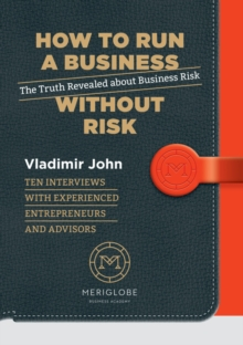 How to Run a Business Without Risk : The Truth Revealed About Business Risk, Paperback Book