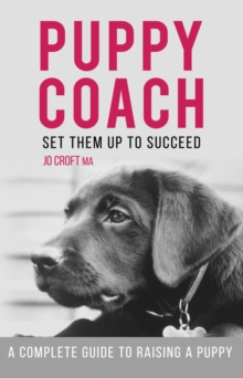 Puppy Coach : A Complete Guide to Raising a Puppy, Paperback Book