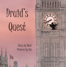 Druid's Quest : Story by Mark, Pictures by Zee, Paperback / softback Book