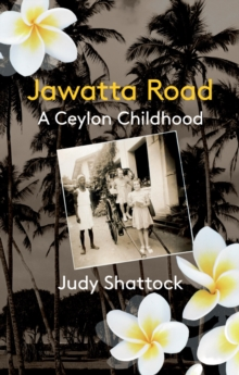 Jawatta Road : A Ceylon Childhood, Paperback Book