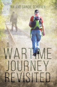 A Wartime Journey Revisited : Incorporating `An Odyssey through Occupied Europe in 1943', Paperback Book