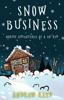 Snow Business : Nordic Adventures of a Ski Rep, Paperback / softback Book