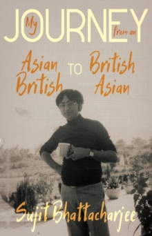My Journey from an Asian British to British Asian, Paperback / softback Book