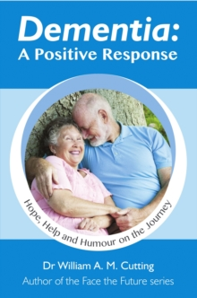 Dementia: A Positive Response : Hope, Help and Humour on the Journey, Paperback / softback Book