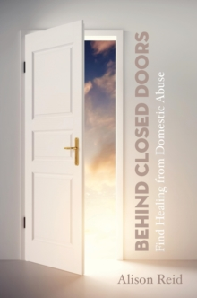 Behind Closed Doors : Find Healing from Domestic Abuse, Paperback / softback Book