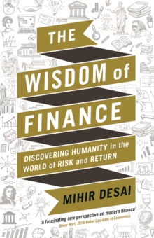 The Wisdom of Finance : How the Humanities Can Illuminate and Improve Finance, Hardback Book