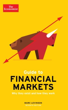 The Economist Guide To Financial Markets 7th Edition : Why they exist and how they work, Paperback / softback Book