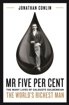 Mr Five Per Cent : The many lives of Calouste Gulbenkian, the world's richest man, Hardback Book