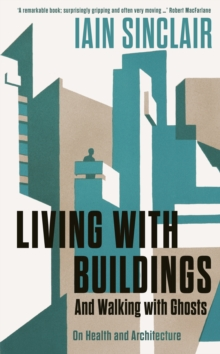 Living with Buildings : And Walking with Ghosts - On Health and Architecture, Paperback / softback Book