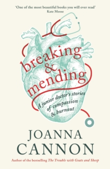 Breaking & Mending : A junior doctor's stories of compassion & burnout, Hardback Book