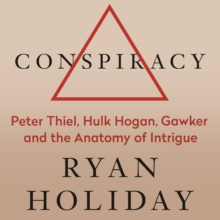Conspiracy : Peter Thiel, Hulk Hogan, Gawker, and the Anatomy of Intrigue, Hardback Book