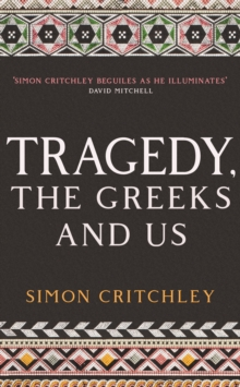 Tragedy, the Greeks and Us, Hardback Book