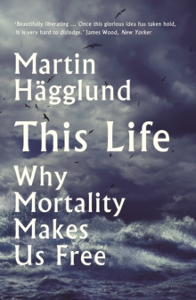 This Life : Why Mortality Makes Us Free, Hardback Book