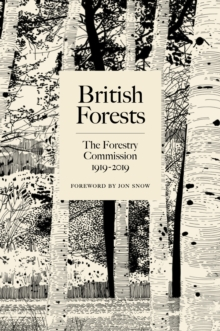 British Forests : The Forestry Commission 1919-2019, Hardback Book