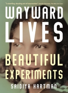 Wayward Lives, Beautiful Experiments, Paperback / softback Book