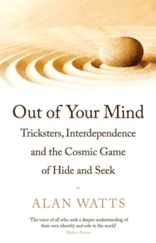 Out of Your Mind : Tricksters, Interdependence and the Cosmic Game of Hide-and-Seek, Paperback / softback Book