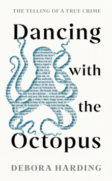 Dancing with the Octopus : The Telling of a True Crime, Hardback Book