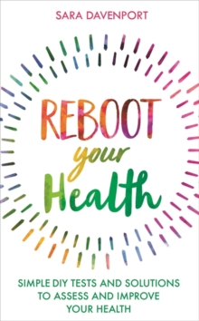 Reboot Your Health : Simple DIY Tests and Solutions to Assess and Improve Your Health, Paperback / softback Book