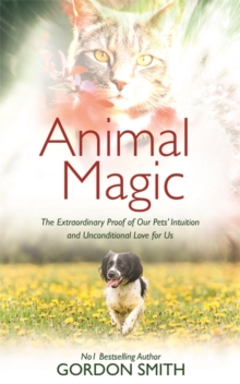 Animal Magic : The Extraordinary Proof of Our Pets' Intuition and Unconditional Love for Us, Paperback Book