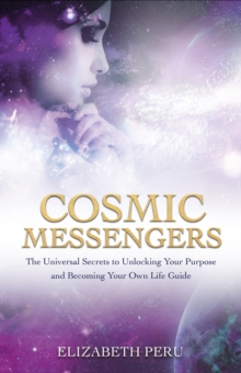 Cosmic Messengers : The Universal Secrets to Unlocking Your Purpose and Becoming Your Own Life Guide, Paperback / softback Book