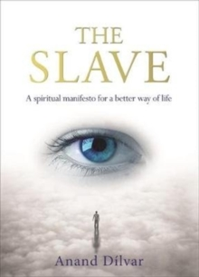 The Slave : A Spiritual Manifesto for a Better Way of Life, Paperback Book