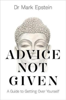 Advice Not Given : A Guide to Getting Over Yourself, Paperback Book