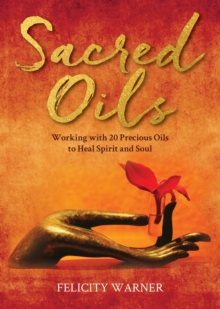 Sacred Oils : Working with 20 Precious Oils to Heal Spirit and Soul, EPUB eBook