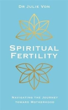Spiritual Fertility : Integrative Practices for the Journey to Motherhood, Paperback / softback Book