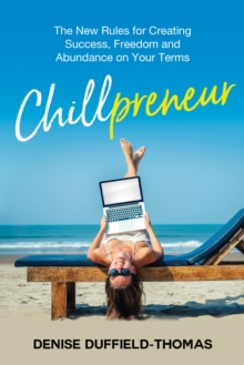 Chillpreneur : The New Rules for Creating Success, Freedom, and Abundance on Your Terms, Hardback Book