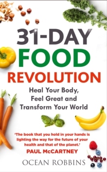 The 31-Day Food Revolution : Heal Your Body, Banish Excess Weight and Change Our Toxic Food World, EPUB eBook
