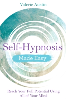 Self-Hypnosis Made Easy : Reach Your Full Potential Using All of Your Mind, Paperback / softback Book