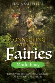 Connecting with the Fairies Made Easy : Discover the Magical World of the Nature Spirits, Paperback / softback Book