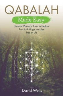 Qabalah Made Easy : Discover Powerful Tools to Explore Practical Magic and the Tree of Life, Paperback / softback Book