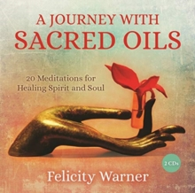 A Journey with Sacred Oils : 20 Meditations for Healing Spirit and Soul, CD-Audio Book