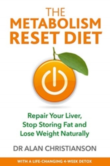 The Metabolism Reset Diet : Repair Your Liver, Stop Storing Fat and Lose Weight Naturally, Paperback / softback Book